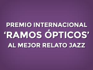 """Premio internacional """"Ramos Ópticos"""" al mejor relato de jazz"""